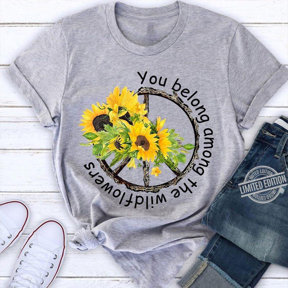 You Belong Among The Wildflowers Shirt