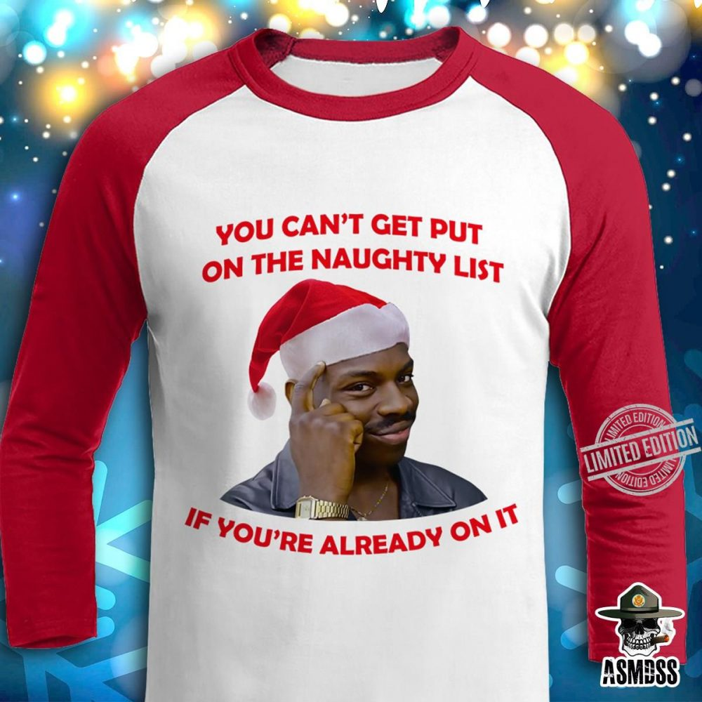 You Can't Get Put On The Naughty List if You're Already On It Shirt