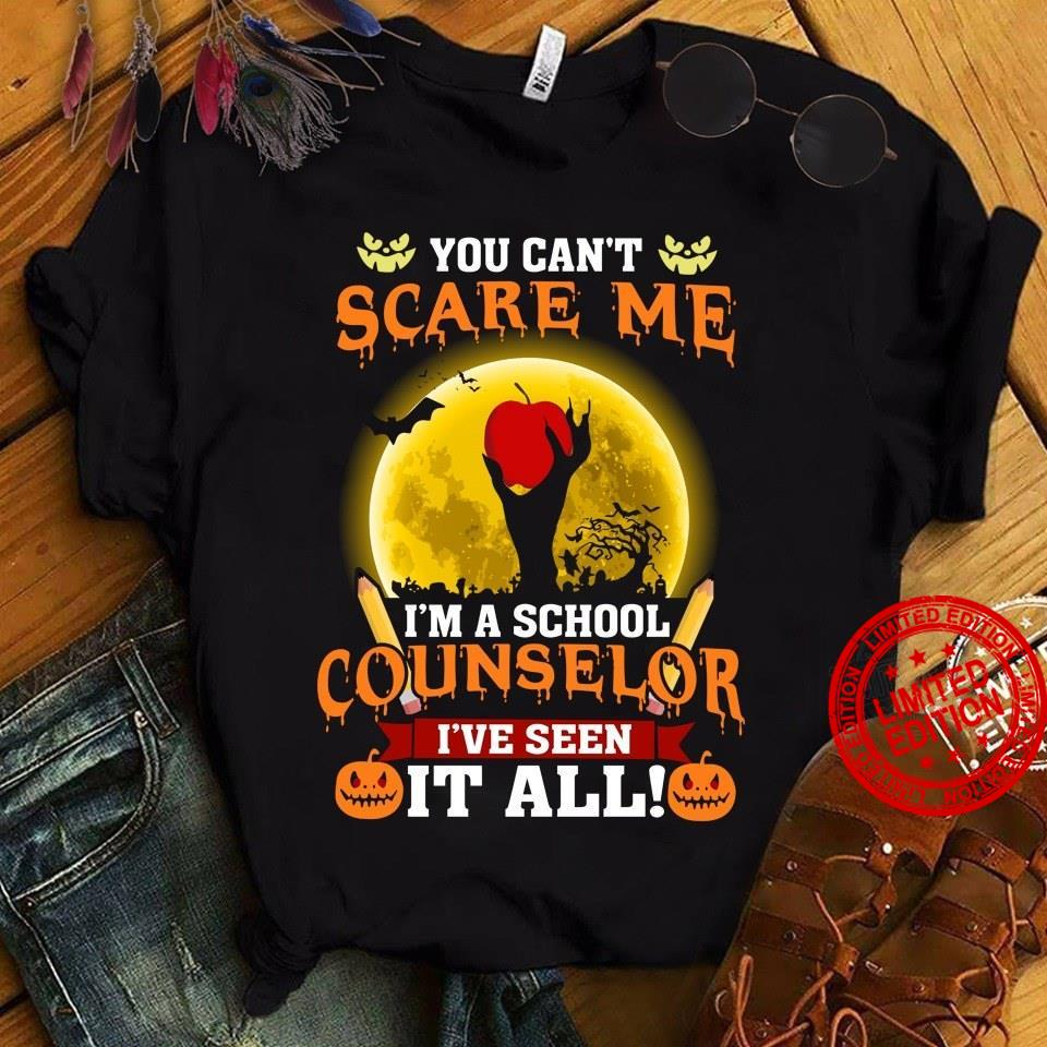 You Can't Scare Me I'm A School Counselor I've Seen It All Shirt