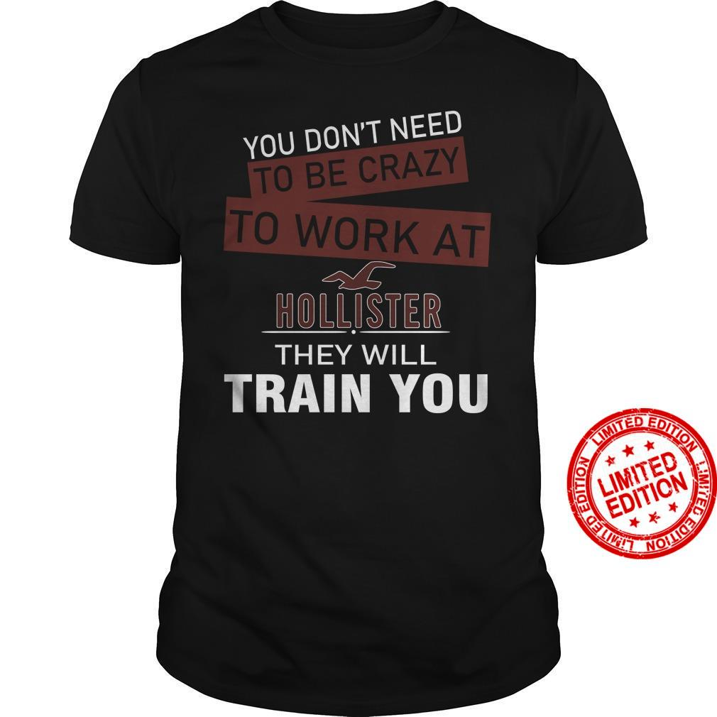 You Don't Need To Be Crazy To Work At Hollister They Will Train You Shirt