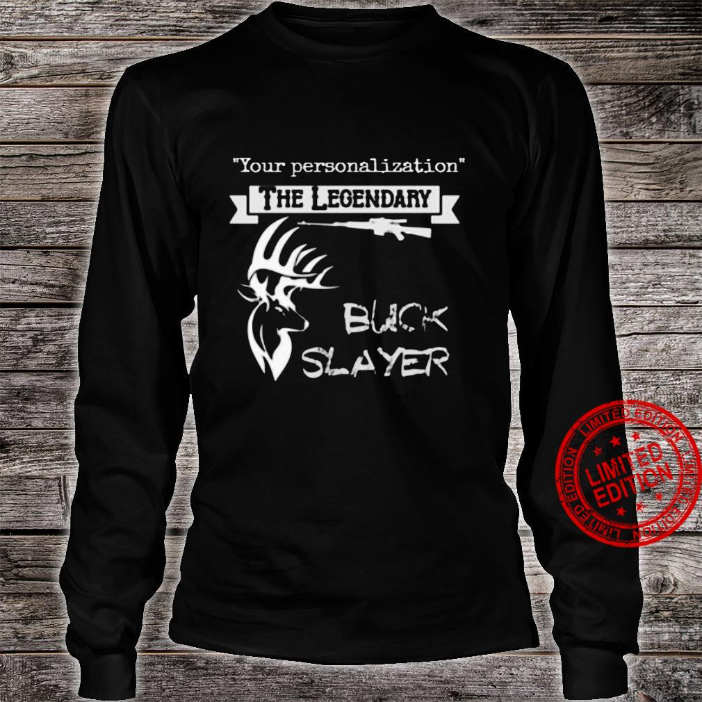 Your Personalization The Legendary Buck Slayer Shirt long sleeved