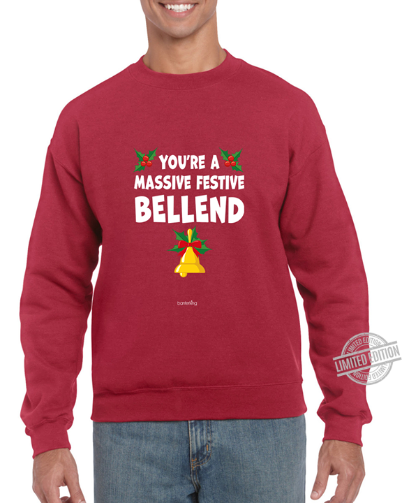 You're A Massive Festive Bellend Shirt