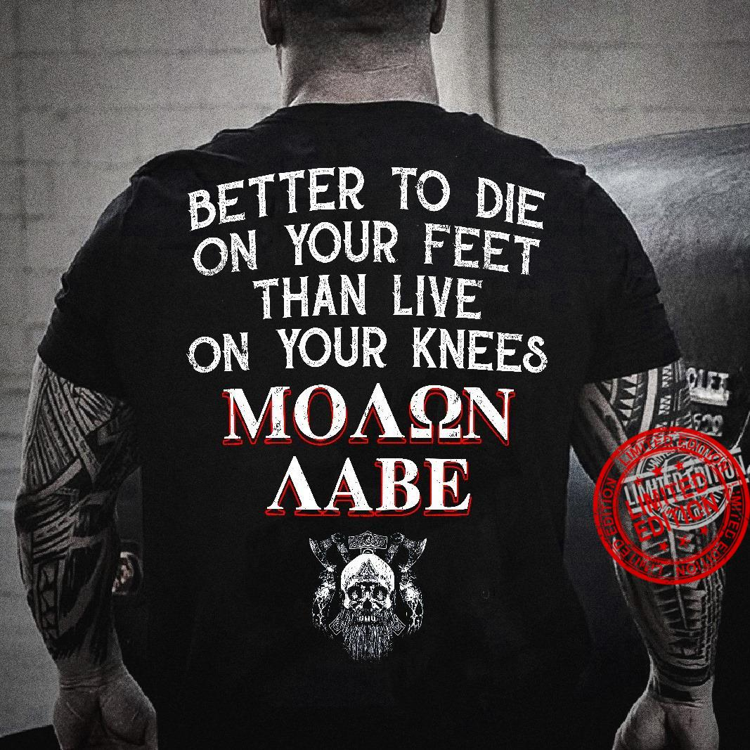 better To Die On Your Feet Than Live On Your Knees Moaqn Aabe Shirt